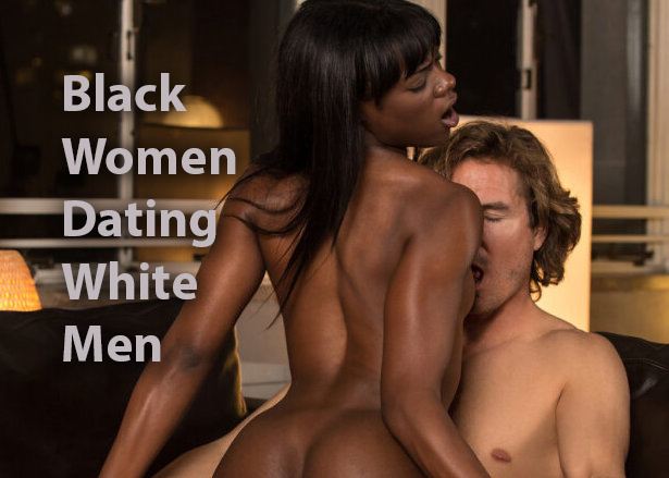 Black Women Dating White Men: Sex, Hookups, & Romance